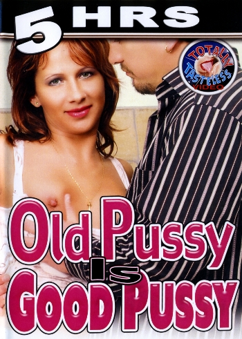 OLD PUSSY IS GOOD PUSSY